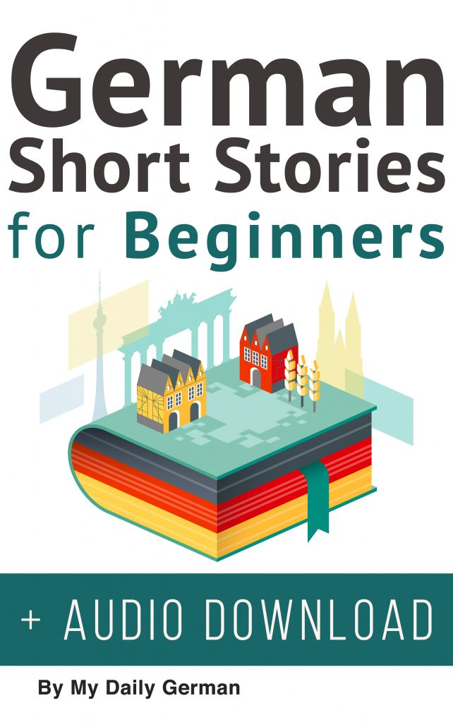 Short Stories for Beginners German Improve your reading and listening skills in German German Audio Learn German with Stories